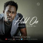 "Maurice Kirya Depicts Life Struggles in New Video ""Hold On"""