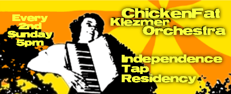 ChickenFat Klezmer Orchestra plays monthly at Independence Tap in Chicago on the 2nd Sunday of every month from 5pm to 7pm.