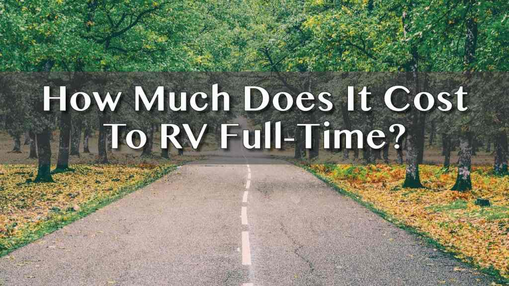 See this breakdown of full-time RV travel costs. Everything from campgrounds to fuel is included.
