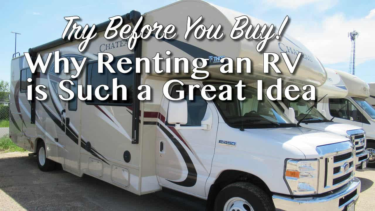Learn About the Benefits of Renting an RV Before Buying