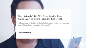 Real friends? Do we ever really take good advice from real friends? | Chiclypoised | Chiclypoised.com | Let's Talk Series | Slider