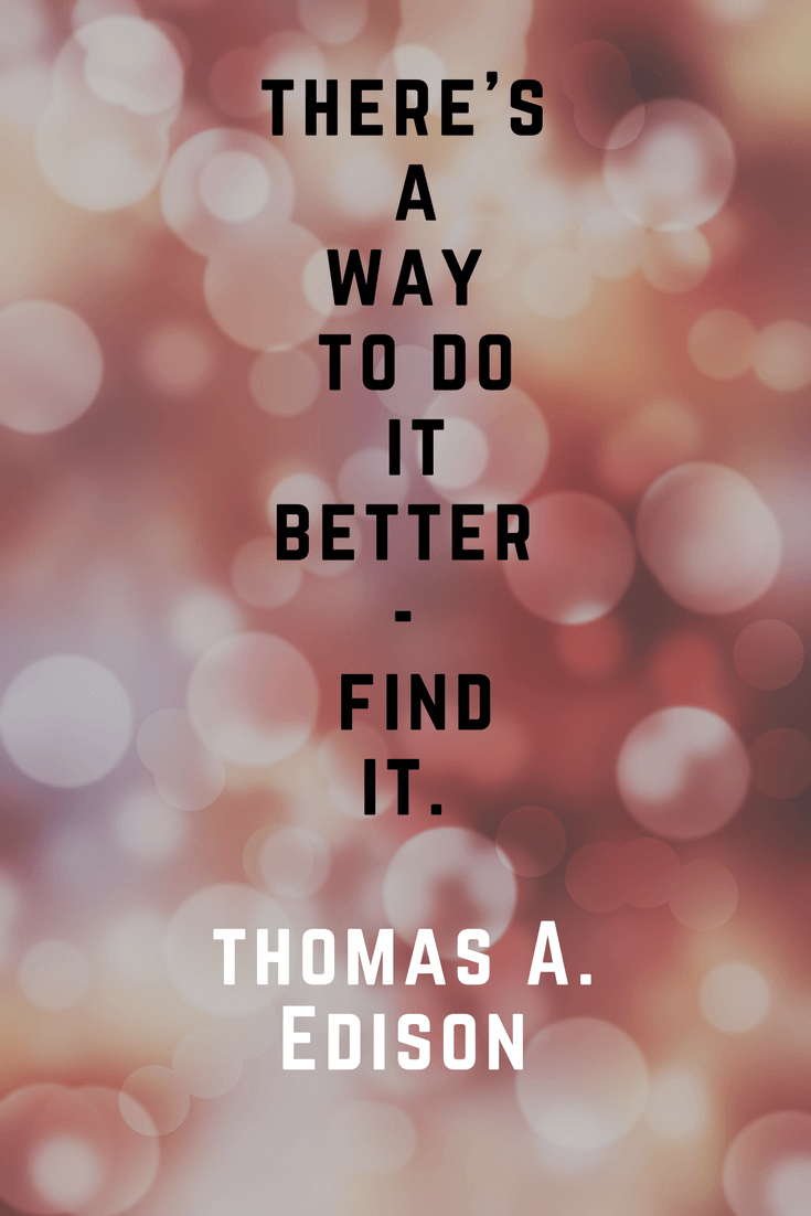 There's always a better way find it. Thomas A Edison | 30 Quotes To Inspire Positive Thinking and Personal Growth | Chiclypoised | Chiclypoised.com