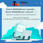 Coronavirus / SMART WORKING… SMART READING! / La Biblioteca continua la propria attività anche per i più piccoli