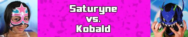Saturyne vs Kobald