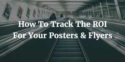 How To Track The ROI For Your Flyers & Posters