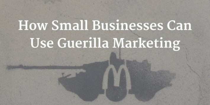 How Small Businesses Can Use Guerilla Marketing