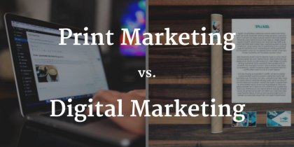 Is Print Marketing Better Than Digital Marketing?