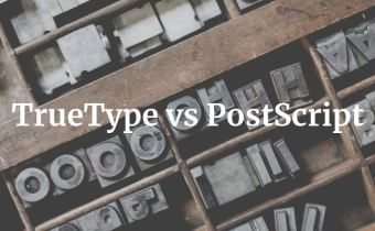TrueType vs PostScript Fonts: Which is Better When it Comes to Print?