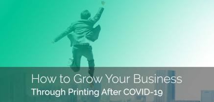 Top Strategies to Grow Your Business Through Printing After COVID-19