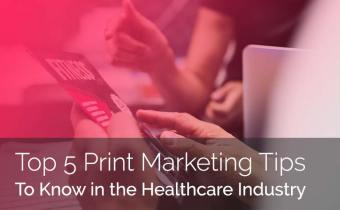 Print Marketing and Healthcare Industry: Top 5 Things to Know