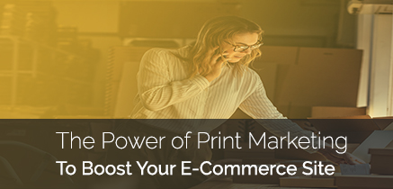 Power of Print Marketing for Your E-commerce Site