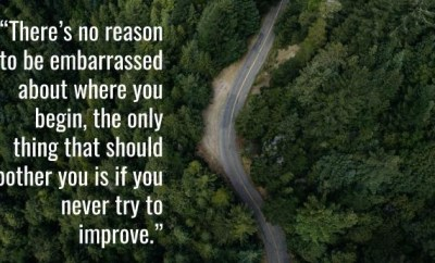 There's no reason to be embarrassed about where you begin, the only thing that should bother you is if you never try to improve.