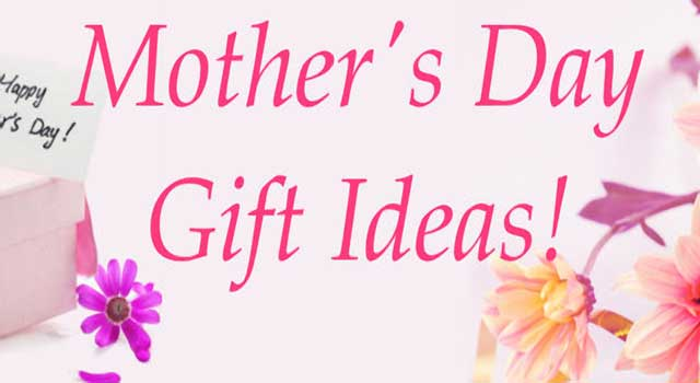 Most Memorable Mother's Day Gift Ideas