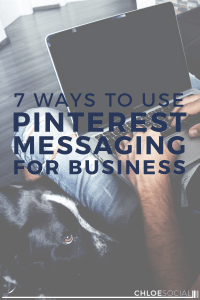 7 Ways to Use Pinterest Messaging for Business
