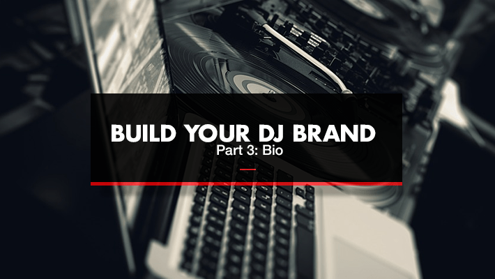 Build Your DJ Brand Part 3: Bio