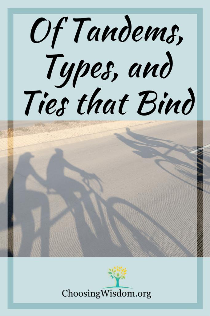Tandems, Types, and Ties that Bind - Choosing Wisdom