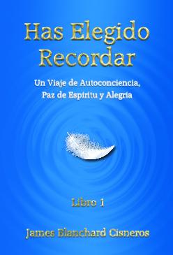 Has Elegido Recordar: Un Viaje de Autoconciencia, Paz de Espíritu y Alegría (Spanish Edition of the book You Have Chosen to Remember)
