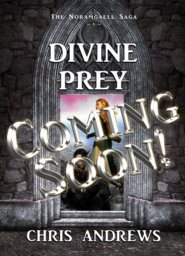 Book cover featuring a stone arch, two characters within the arch, and th eWords Divine Prey, Coming Soon, Chris Andrews, The Noramgaell Saga 1