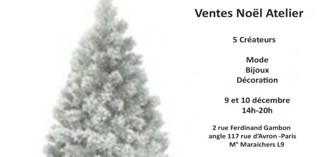 Noël Ventes Créateurs - des cadeaux beaux et bons pour tous - 9 et 10/12 - 2 rue Ferdinand Gambon Paris