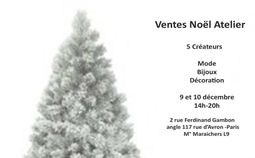 Noël Ventes Créateurs – des cadeaux beaux et bons pour tous – 9 et 10/12 – 2 rue Ferdinand Gambon Paris