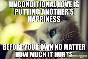 UNCONDITIONAL-LOVE-IS-PUTTING-ANOTHER39S-HAPPINESS-BEFORE-YOUR-OWN-NO-MATTER-HOW-MUCH-IT-HURTS-meme-11740