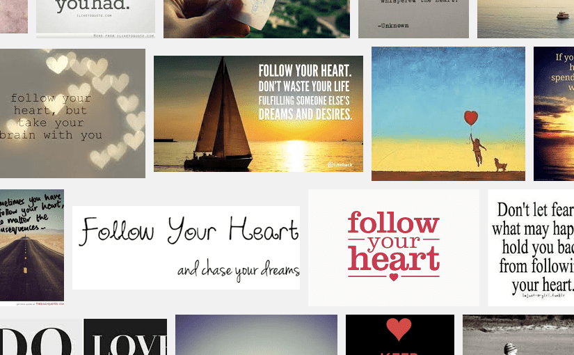 """Follow Your Heart"" Is Bad Advice"