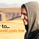How to keep travel costs low + 10 tips to save money traveling
