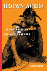 Brown Acres: An Intimate History of the Los Angeles Sewers, by Anna Sklar. Image from Angel City Press.
