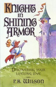 Knight in Shining Armor Discovering Your Lifelong Love