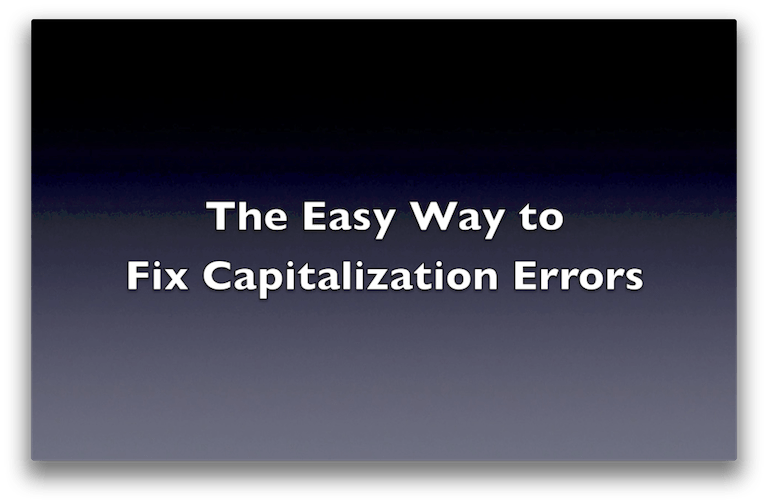 Easy Way to Fix CAPITALIZATION ERRORS