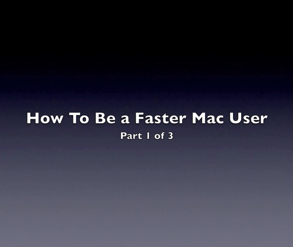How to be a Faster Mac User, Part 1