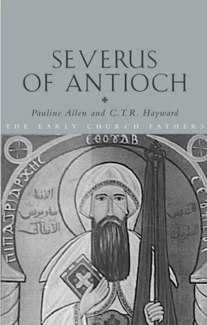 SEVERUS OF ANTIOCH PAULINE ALLEN AND C.T.R.HAYWARD