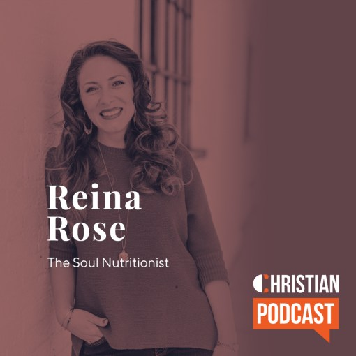 Reina Rose Soul Nutritionist Christian Podcast