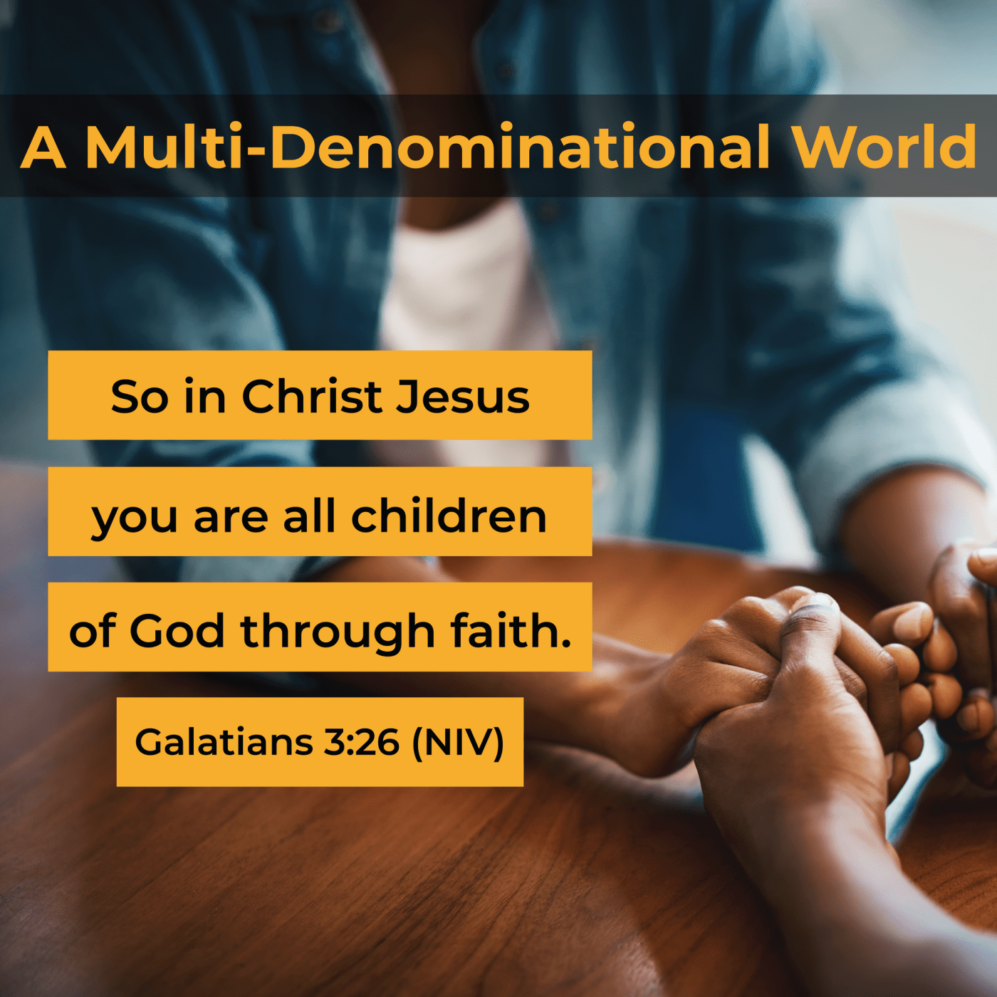 A Multi-Denominational World. So in Christ Jesus you are all children of God through faith. Galatians 3:26 (NIV).