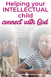 5 ways to help your intellectual child grow in faith | Raising Godly children | Christian kids | Christian parenting | Christian parenting books | #Christianparenting #familyfaith #Bible #sacredpathwaysforkids