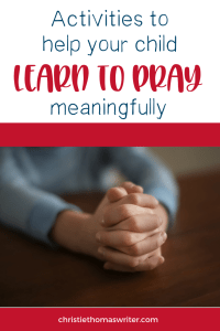 Meaningful and stretching prayer activities for kids to help kids and teens learn to pray meaningfully and with greater depth. References a great resource book that will help you and your kids learn to pray. #prayer #familydiscipleship #faithathome