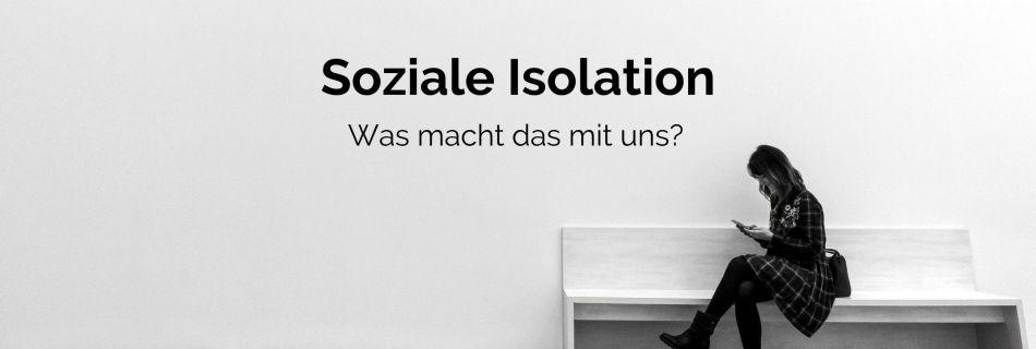 Soziale Isolation - Einsamkeit - Psychische Folgen - Corona