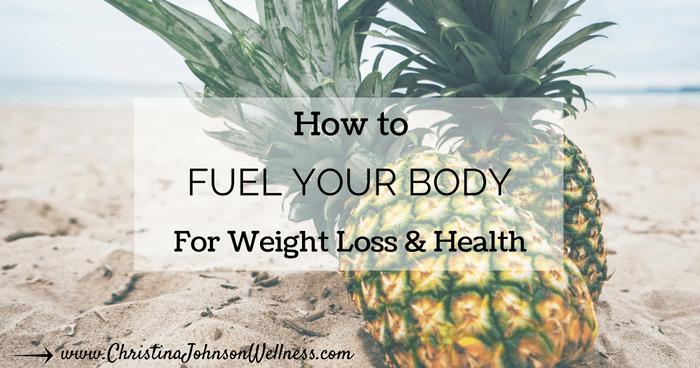 How to Fuel Your Body for Weight Loss and Health