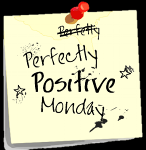 Perfectly Positive Monday #6