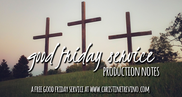 Production Notes {Good Friday Service}