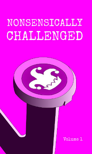 Nonsensically Challenged Volume 1