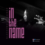 """MP3 Download: """"In The Name"""" From Blessing Osaghae"""