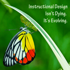Instructional Design isn't dying; it's evolving (butterfly hanging on a stem)