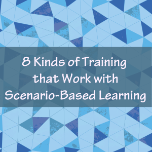 8 Kinds of Training that Work with Scenario-Based Learning