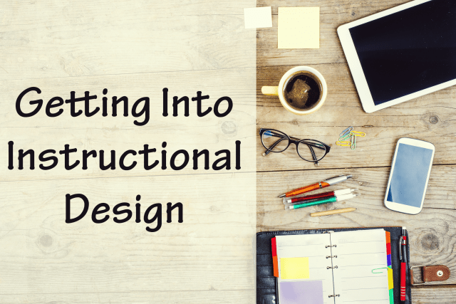 Getting Into Instructional Design