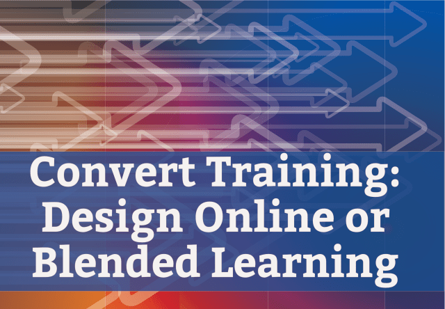 Convert Training: Design Online or Blended Learning