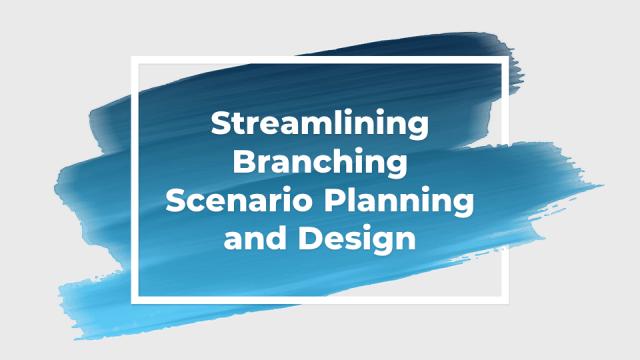 Streamlining Branching Scenario Planning and Design