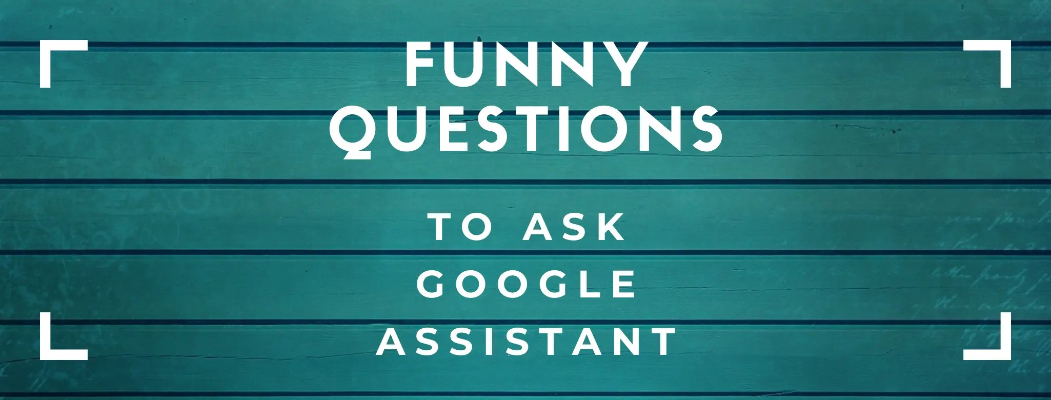 Funny questions to ask Google Assistant