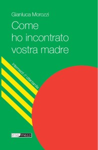 come ho incontrato vostra madre_Morozzi_intermezzi_CHRONICALIBRI