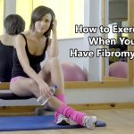 How to Exercise When You Have Fibromyalgia
